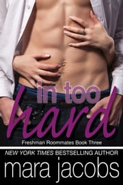 In Too Hard (Freshman Roommates Book 3) ebook by Mara Jacobs