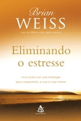 Eliminando o estresse ebook by Brian Weiss