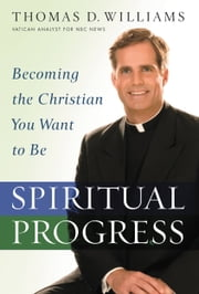 Spiritual Progress - Becoming the Christian You Want to Be ebook by Thomas D. Williams