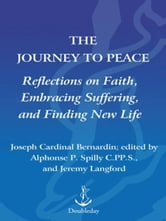 The Journey to Peace - Reflections on Faith, Embracing Suffering, and Finding New Life ebook by Cardinal Joseph Bernardin,Alphonse Spilly, C.P.P.S.,Jeremy Langford