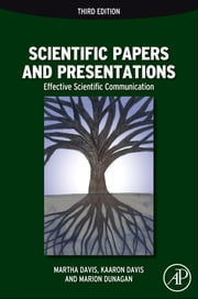 Scientific Papers and Presentations - Navigating Scientific Communication in Today's World ebook by Martha Davis,Kaaron Joann Davis,Marion Dunagan