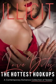 Illicit Love Bites: A Contemporary Romance Collection of Teasers ebook by Stephanie Morris, Calinda B, Sylvie Stewart,...