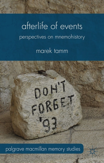 Afterlife of Events - Perspectives on Mnemohistory ebook by Marek Tamm