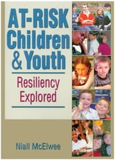 At-Risk Children and Youth - Resiliency Explored ebook by Niall McElwee