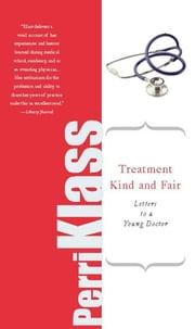 Treatment Kind and Fair - Letters to a Young Doctor ebook by Perri Klass