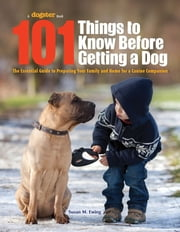 101 Things to Know Before Getting a Dog - The Essential Guide to Preparing Your Family and Home for a Canine Companion ebook by Susan Ewing