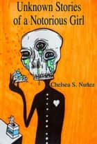 Unknown Stories of a Notorious Girl ebook by Chelsea Nunez