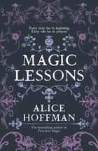 Magic Lessons - A Prequel to Practical Magic ebook by Alice Hoffman