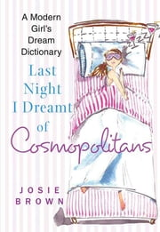 Last Night I Dreamt of Cosmopolitans - A Modern Girl's Dream Dictionary ebook by Josie Brown