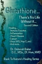 Glutathione- There's No Life Without It ebook by Dr Deborah Baker
