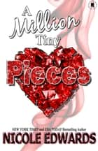 A Million Tiny Pieces ebook by Nicole Edwards