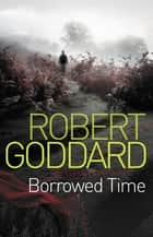 Borrowed Time ebook by Robert Goddard