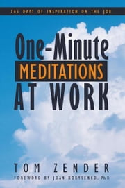 One Minute Meditations at Work - 365 Days of Inspiration on the Job ebook by Tom Zender