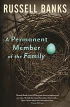 A Permanent Member of the Family ebook by Russell Banks
