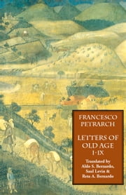 Letters on Old Age (Rerum Senilium Libri): Vol. 1: Books I-IX ebook by Petrarch, Francesco