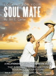 Looking For Your Soul Mate ebook by Bill E. Carter