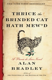 Thrice the Brinded Cat Hath Mew'd - A Flavia de Luce Novel ebook by Alan Bradley