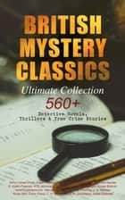 BRITISH MYSTERY CLASSICS - Ultimate Collection: 560+ Detective Novels, Thrillers & True Crime Stories - Complete Sherlock Holmes, Father Brown, Four Just Men Series, Dr. Thorndyke Series, Bulldog Drummond Adventures, Martin Hewitt Cases, Max Carrados Stories and many more ekitaplar by Edgar Wallace, Arthur Conan Doyle, Wilkie Collins,...