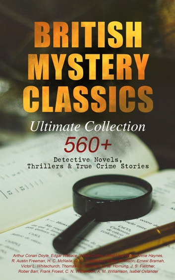 BRITISH MYSTERY CLASSICS - Ultimate Collection: 560+ Detective Novels, Thrillers & True Crime Stories - Complete Sherlock Holmes, Father Brown, Four Just Men Series, Dr. Thorndyke Series, Bulldog Drummond Adventures, Martin Hewitt Cases, Max Carrados Stories and many more 電子書 by Edgar Wallace,Arthur Conan Doyle,Wilkie Collins,Ethel Lina White,Annie Haynes,R. Austin Freeman,H. C. McNeile,G. K. Chesterton,Arthur Morrison,Ernest Bramah,Victor L. Whitechurch,Thomas W. Hanshew,E. W. Hornung,J. S. Fletcher,Rober Barr,Frank Froest,C. N. Williamson,A. M. Williamson,Isabel Ostander