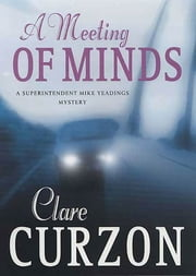 A Meeting of Minds - A Superintendent Mike Yeadings Mystery ebook by Clare Curzon