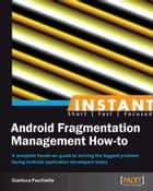 Instant Android Fragmentation Management How-to ebook by Gianluca Pacchiella