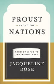 Proust among the Nations - From Dreyfus to the Middle East ebook by Jacqueline Rose