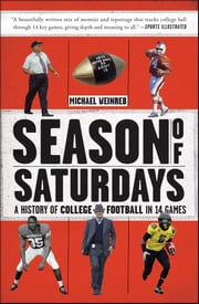 Season of Saturdays - A History of College Football in 14 Games ebook by Michael Weinreb