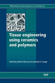 Tissue Engineering Using Ceramics and Polymers ebook by Aldo R Boccaccini,J Gough