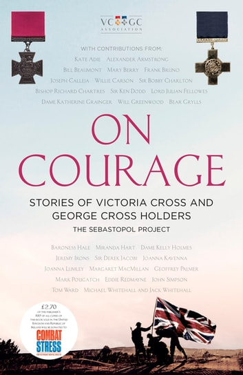 On Courage - Stories of Victoria Cross and George Cross Holders ebook by The Sebastopol Project