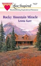 Rocky Mountain Miracle (Mills & Boon Love Inspired) ebook by Leona Karr