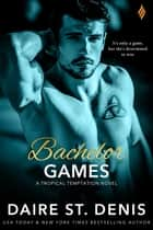 Bachelor Games ebook by Daire St. Denis