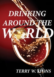 Drinking Around the World eBook by Terry W Lyons