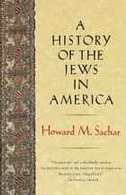 A History of the Jews in America ebook by Howard M. Sachar