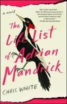 The Life List of Adrian Mandrick - A Novel ebook by Chris White