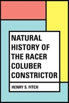 Natural History of the Racer Coluber constrictor ebook by Henry S. Fitch