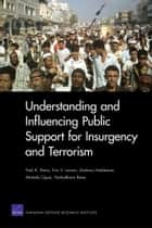 Understanding and Influencing Public Support for Insurgency and Terrorism ebook by Paul K. Davis, Eric V. Larson, Zachary Haldeman,...