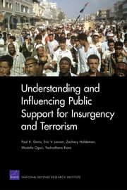 Understanding and Influencing Public Support for Insurgency and Terrorism ebook by Paul K. Davis,Eric V. Larson,Zachary Haldeman,Mustafa Oguz,Yashodhara Rana