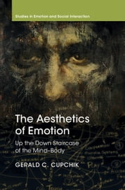 The Aesthetics of Emotion - Up the Down Staircase of the Mind-Body ebook by Gerald C. Cupchik
