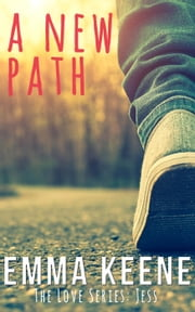 A New Path - The Love Series: Jess, #2 ebook by Emma Keene