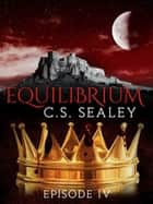 Equilibrium: Episode 4 ebook by CS Sealey