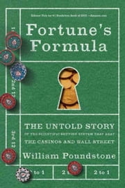 Fortune's Formula - The Untold Story of the Scientific Betting System That Beat the Casinos and Wall Street ebook by William Poundstone