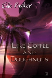 Like Coffee and Doughnuts ebook by Elle Parker