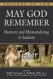 May God Remember - Memory and Memorializing in Judaism—Yizkor ebook by Rabbi Lawrence A. Hoffman, PhD