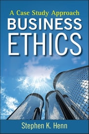 Business Ethics - A Case Study Approach ebook by Stephen K. Henn
