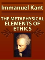 THE METAPHYSICAL ELEMENTS OF ETHICS ebook by Immanuel Kant