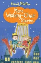 More Wishing Chair Stories - Book 3 ebook by Enid Blyton