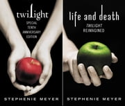 Twilight Tenth Anniversary/Life and Death Dual Edition ebook by Stephenie Meyer