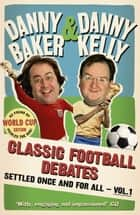 Classic Football Debates Settled Once and For All, Vol.1 ebook by Danny Baker,Danny Kelly