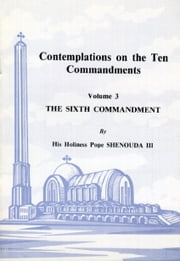 Contemplations on the Ten Commandments Vol. 3 - The Sixth Commandment ebook by H.H. Pope Shenouda III