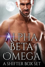 Alpha Beta Omega: A Shifter Box Set ebook by Kobo.Web.Store.Products.Fields.ContributorFieldViewModel